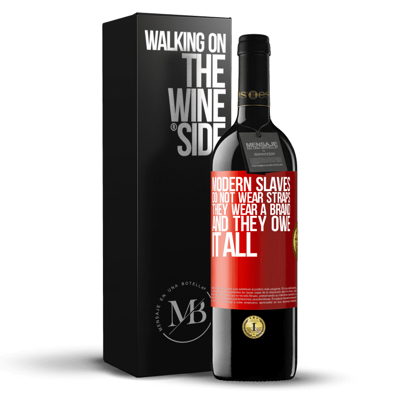 24,95 € Free Shipping | Red Wine RED Edition Crianza 6 Months Modern slaves do not wear straps. They wear a brand and they owe it all Red Label. Customizable label Aging in oak barrels 6 Months Harvest 2018 Tempranillo
