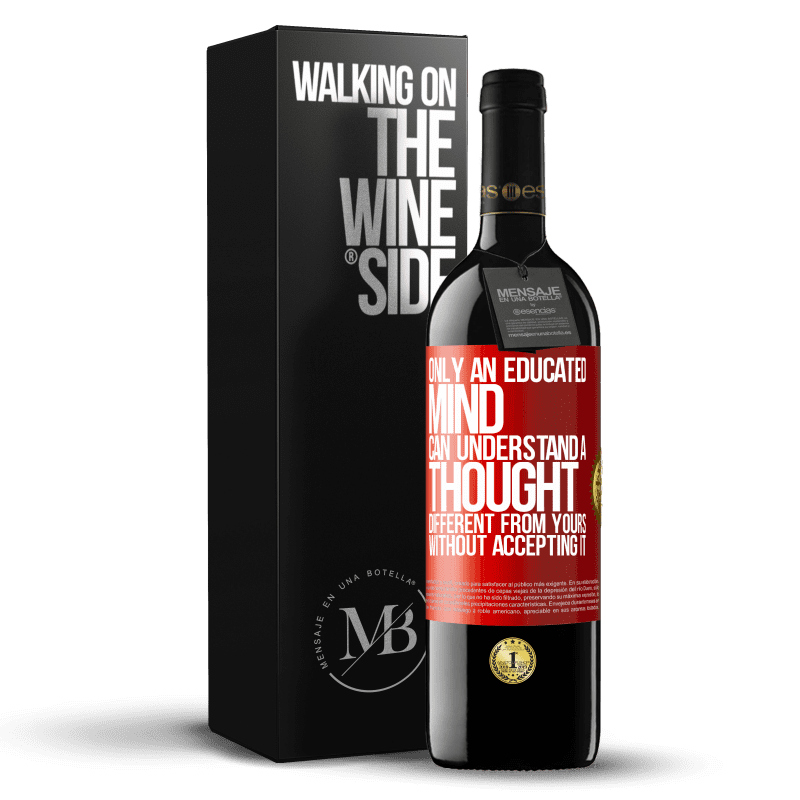 24,95 € Free Shipping | Red Wine RED Edition Crianza 6 Months Only an educated mind can understand a thought different from yours without accepting it Red Label. Customizable label Aging in oak barrels 6 Months Harvest 2018 Tempranillo