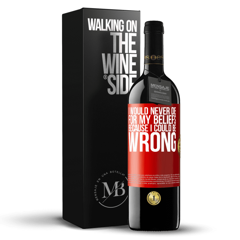 24,95 € Free Shipping | Red Wine RED Edition Crianza 6 Months I would never die for my beliefs because I could be wrong Red Label. Customizable label Aging in oak barrels 6 Months Harvest 2018 Tempranillo