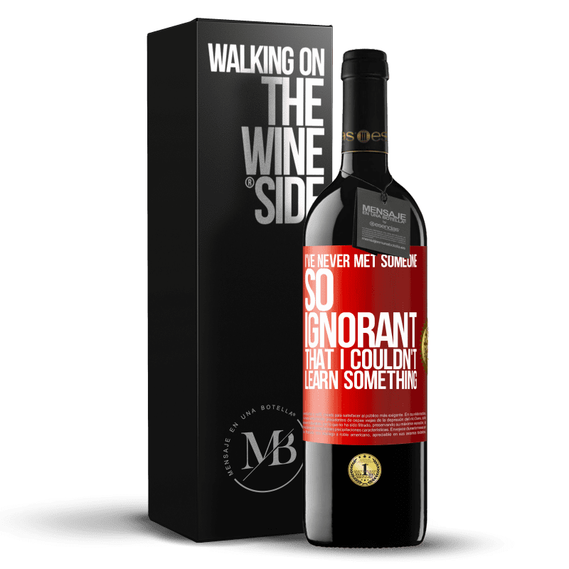 24,95 € Free Shipping | Red Wine RED Edition Crianza 6 Months I've never met someone so ignorant that I couldn't learn something Red Label. Customizable label Aging in oak barrels 6 Months Harvest 2018 Tempranillo