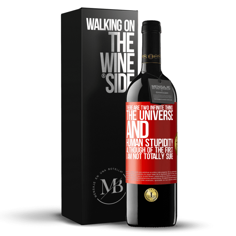 24,95 € Free Shipping | Red Wine RED Edition Crianza 6 Months There are two infinite things: the universe and human stupidity. Although of the first I am not totally sure Red Label. Customizable label Aging in oak barrels 6 Months Harvest 2018 Tempranillo