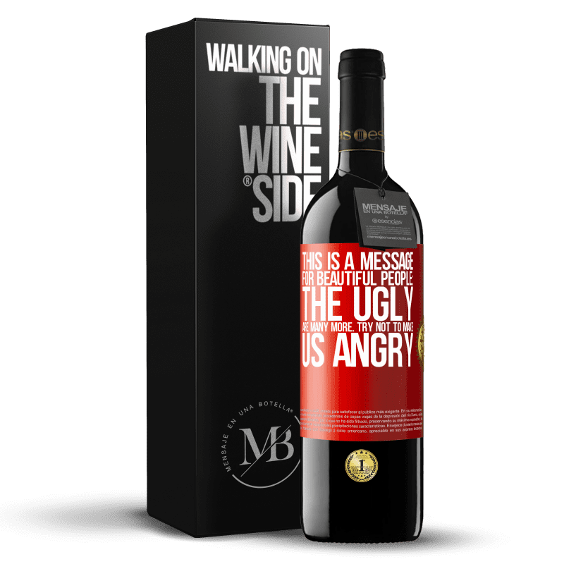 24,95 € Free Shipping | Red Wine RED Edition Crianza 6 Months This is a message for beautiful people: the ugly are many more. Try not to make us angry Red Label. Customizable label Aging in oak barrels 6 Months Harvest 2018 Tempranillo