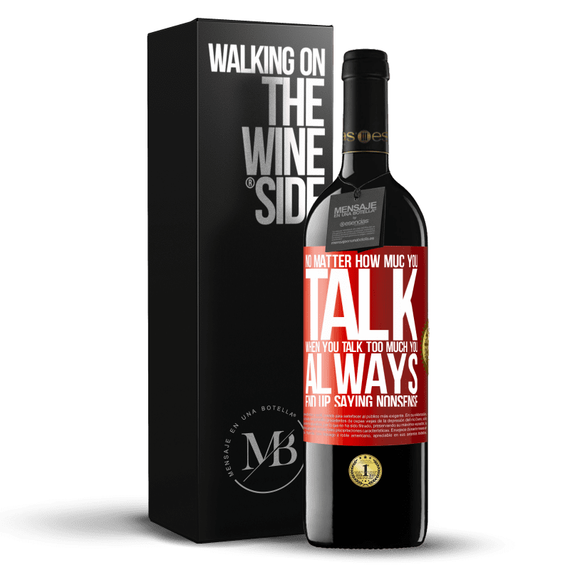 24,95 € Free Shipping   Red Wine RED Edition Crianza 6 Months No matter how much you talk, when you talk too much, you always end up saying nonsense Red Label. Customizable label Aging in oak barrels 6 Months Harvest 2018 Tempranillo
