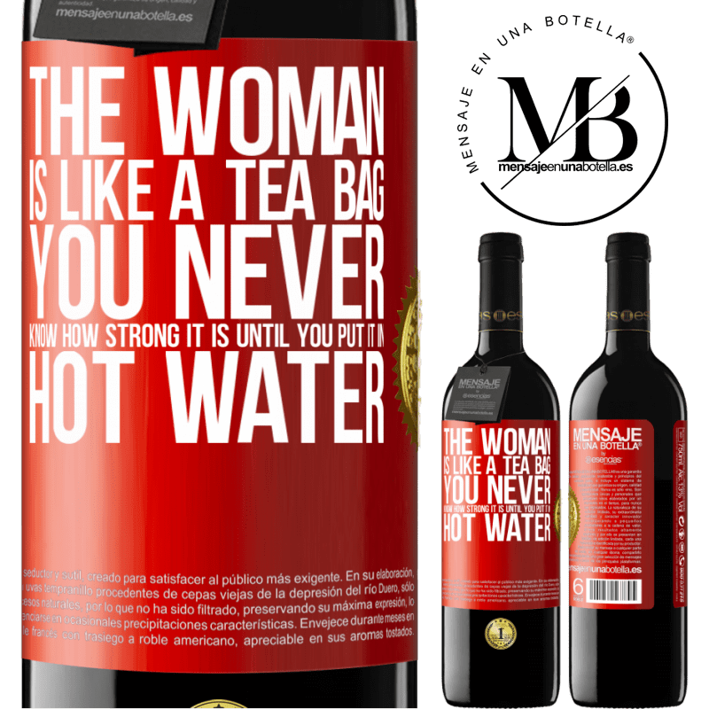 24,95 € Free Shipping | Red Wine RED Edition Crianza 6 Months The woman is like a tea bag. You never know how strong it is until you put it in hot water Red Label. Customizable label Aging in oak barrels 6 Months Harvest 2018 Tempranillo