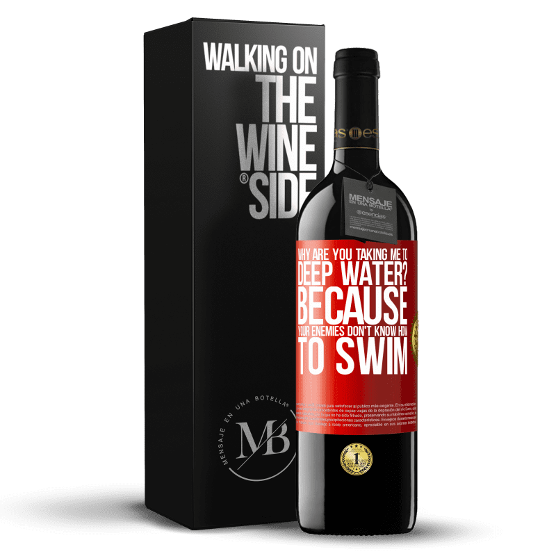 24,95 € Free Shipping | Red Wine RED Edition Crianza 6 Months why are you taking me to deep water? Because your enemies don't know how to swim Red Label. Customizable label Aging in oak barrels 6 Months Harvest 2018 Tempranillo