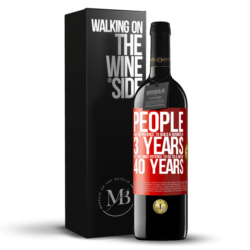 24,95 € Free Shipping | Red Wine RED Edition Crianza 6 Months People have no patience to build a business in 3 years. But he has patience to go to a job for 40 years Red Label. Customizable label Aging in oak barrels 6 Months Harvest 2018 Tempranillo