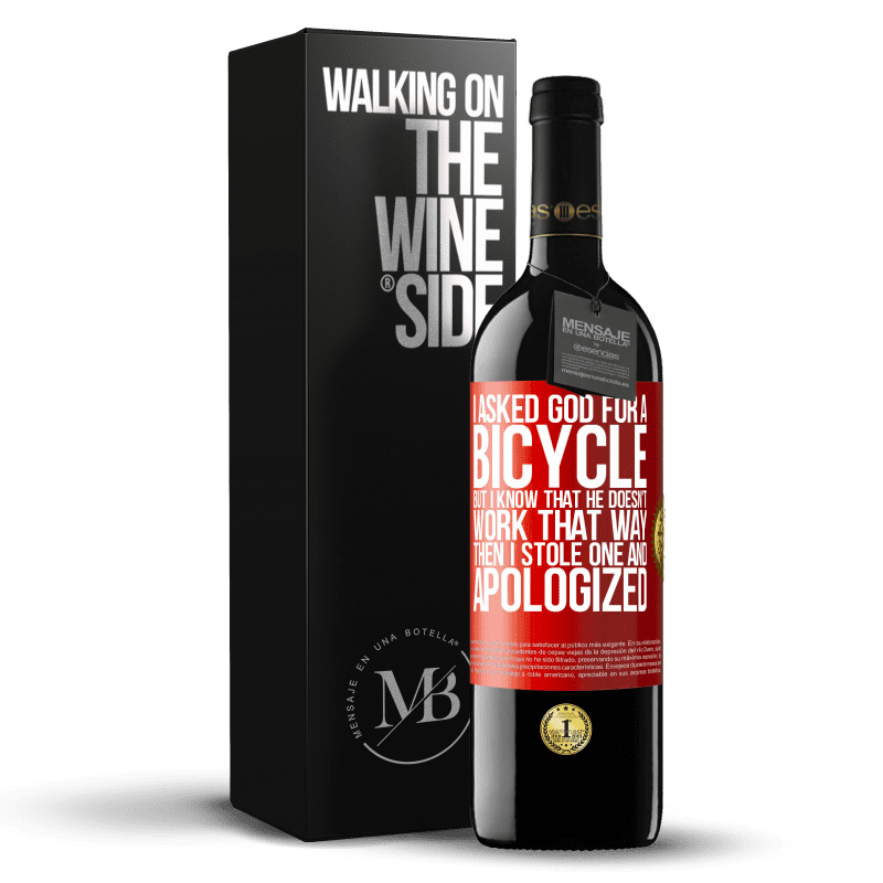 24,95 € Free Shipping | Red Wine RED Edition Crianza 6 Months I asked God for a bicycle, but I know that He doesn't work that way. Then I stole one, and apologized Red Label. Customizable label Aging in oak barrels 6 Months Harvest 2018 Tempranillo