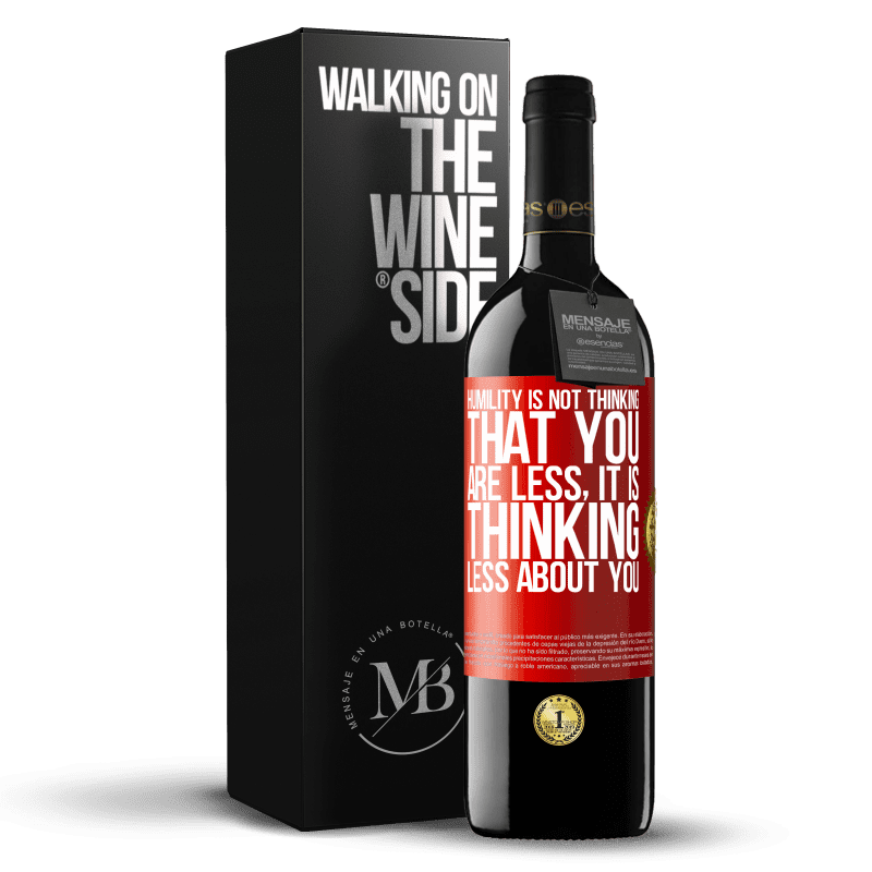 24,95 € Free Shipping | Red Wine RED Edition Crianza 6 Months Humility is not thinking that you are less, it is thinking less about you Red Label. Customizable label Aging in oak barrels 6 Months Harvest 2018 Tempranillo