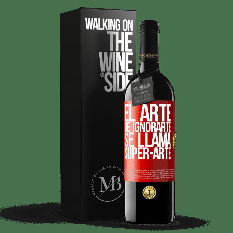 24,95 € Free Shipping   Red Wine RED Edition Crianza 6 Months El arte de ignorarte se llama Super-arte Red Label. Customizable label Aging in oak barrels 6 Months Harvest 2018 Tempranillo