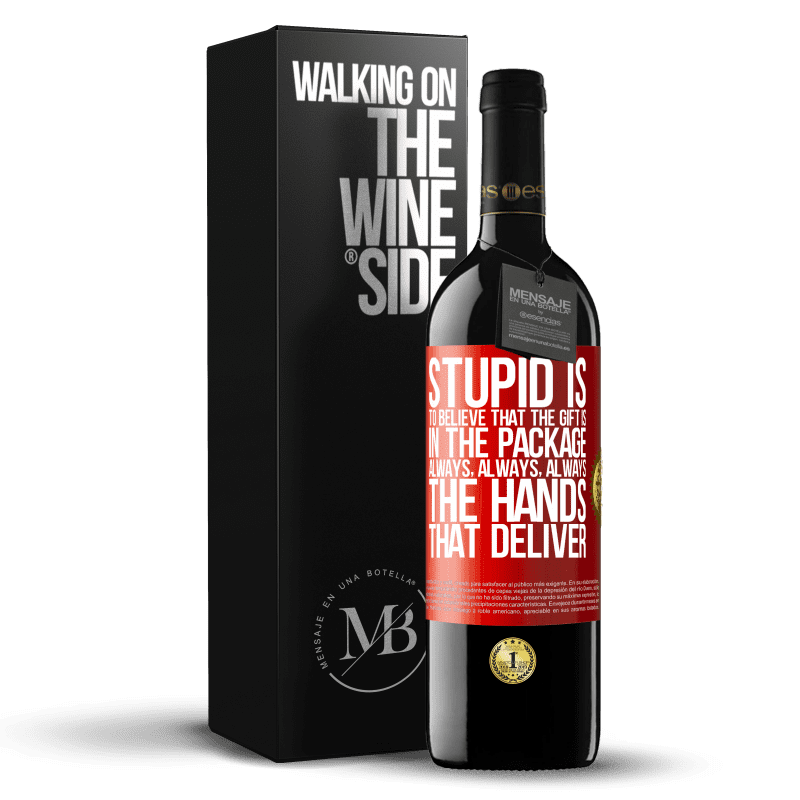 24,95 € Free Shipping   Red Wine RED Edition Crianza 6 Months Stupid is to believe that the gift is in the package. Always, always, always the hands that deliver Red Label. Customizable label Aging in oak barrels 6 Months Harvest 2018 Tempranillo