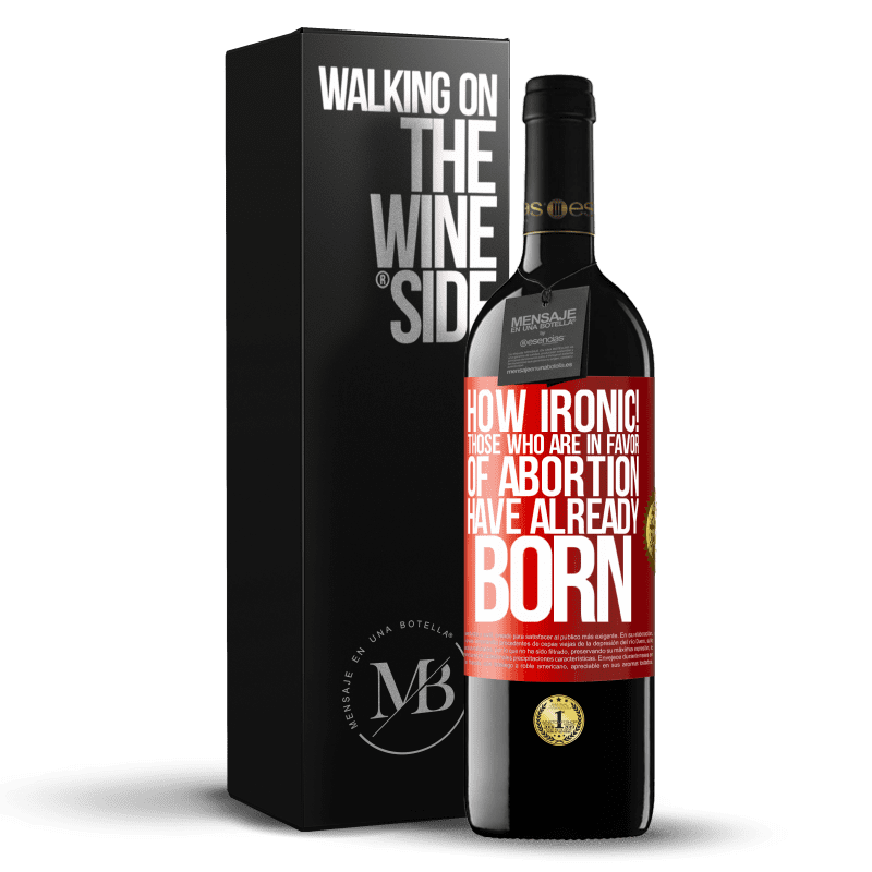 24,95 € Free Shipping | Red Wine RED Edition Crianza 6 Months How ironic! Those who are in favor of abortion are already born Red Label. Customizable label Aging in oak barrels 6 Months Harvest 2018 Tempranillo