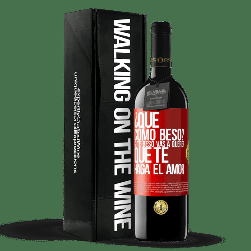 24,95 € Envoi gratuit   Vin rouge Édition RED Crianza 6 Mois comment puis-je m'embrasser? Si je t'embrasse, tu voudras que je te fasse l'amour Étiquette Rouge. Étiquette personnalisable Vieillissement en fûts de chêne 6 Mois Récolte 2018 Tempranillo