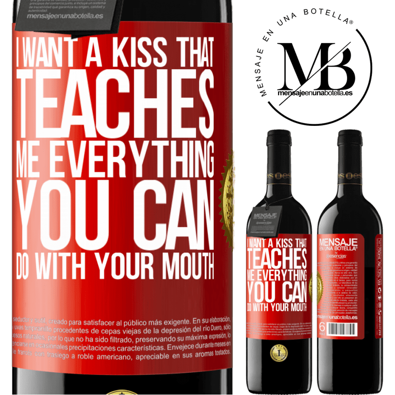 24,95 € Free Shipping   Red Wine RED Edition Crianza 6 Months I want a kiss that teaches me everything you can do with your mouth Red Label. Customizable label Aging in oak barrels 6 Months Harvest 2018 Tempranillo