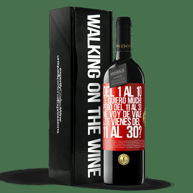 24,95 € Envoi gratuit   Vin rouge Édition RED Crianza 6 Mois De 1 à 10 je t'aime beaucoup. Mais de 11 à 30 je pars en voyage. Vous venez de 11 à 30 ans? Étiquette Rouge. Étiquette personnalisable Vieillissement en fûts de chêne 6 Mois Récolte 2018 Tempranillo