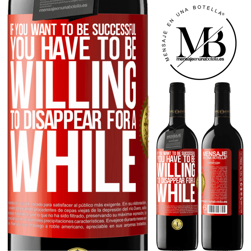 24,95 € Free Shipping | Red Wine RED Edition Crianza 6 Months If you want to be successful you have to be willing to disappear for a while Red Label. Customizable label Aging in oak barrels 6 Months Harvest 2018 Tempranillo