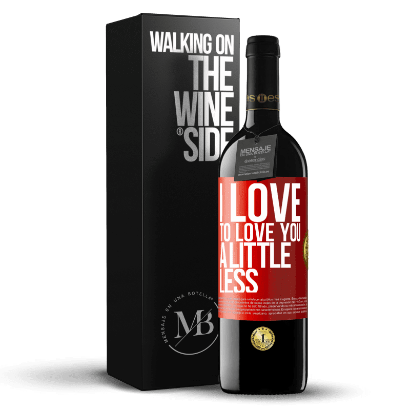 24,95 € Free Shipping | Red Wine RED Edition Crianza 6 Months I love to love you a little less Red Label. Customizable label Aging in oak barrels 6 Months Harvest 2018 Tempranillo