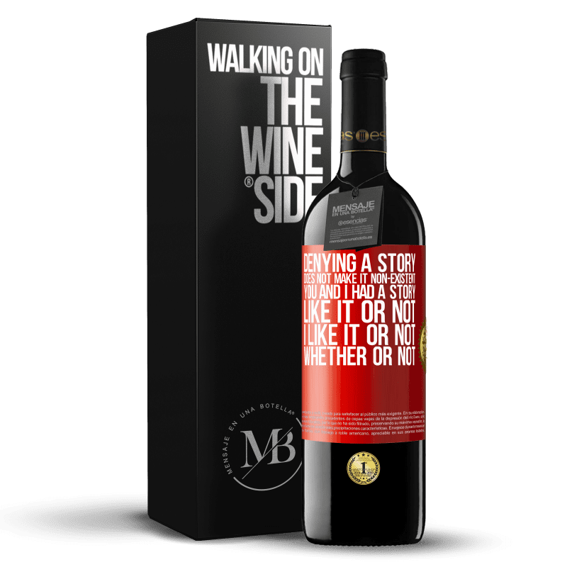 24,95 € Free Shipping   Red Wine RED Edition Crianza 6 Months Denying a story does not make it non-existent. You and I had a story. Like it or not. I like it or not. Whether or not Red Label. Customizable label Aging in oak barrels 6 Months Harvest 2018 Tempranillo