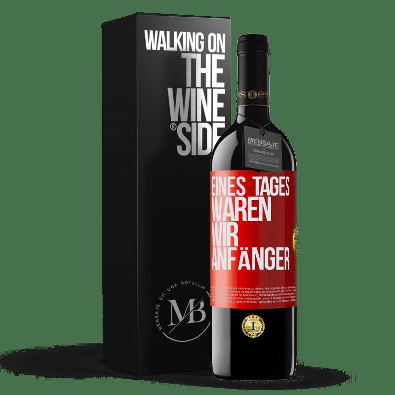 24,95 € Kostenloser Versand   Rotwein RED Ausgabe Crianza 6 Monate Eines Tages waren wir Anfänger Rote Markierung. Anpassbares Etikett Ausbau in Eichenfässern 6 Monate Ernte 2018 Tempranillo