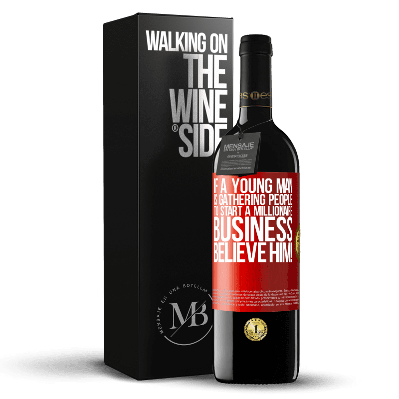 24,95 € Free Shipping | Red Wine RED Edition Crianza 6 Months If a young man is gathering people to start a millionaire business, believe him! Red Label. Customizable label Aging in oak barrels 6 Months Harvest 2018 Tempranillo