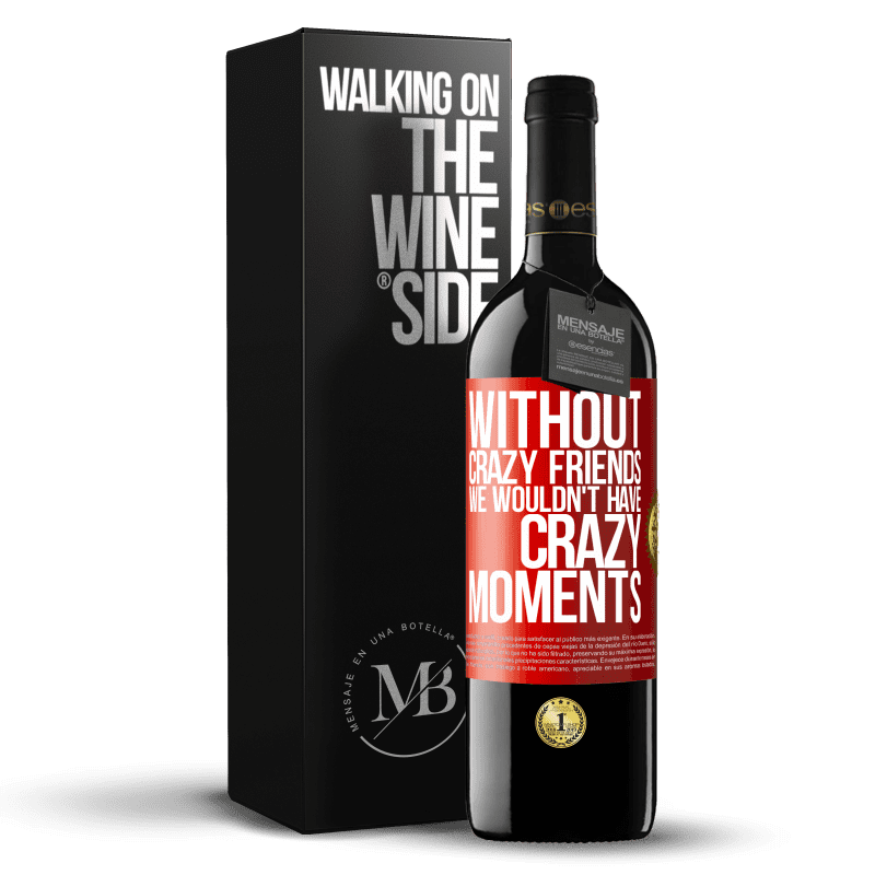24,95 € Free Shipping | Red Wine RED Edition Crianza 6 Months Without crazy friends we wouldn't have crazy moments Red Label. Customizable label Aging in oak barrels 6 Months Harvest 2018 Tempranillo