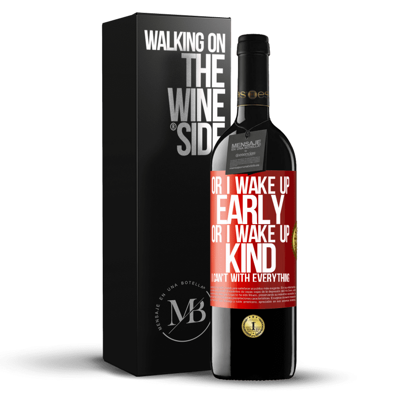 24,95 € Free Shipping   Red Wine RED Edition Crianza 6 Months Or I wake up early, or I wake up kind, I can't with everything Red Label. Customizable label Aging in oak barrels 6 Months Harvest 2018 Tempranillo