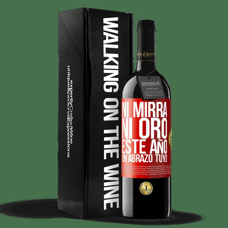 24,95 € Envoi gratuit | Vin rouge Édition RED Crianza 6 Mois Ni myrrhe, ni or. Cette année, un câlin de votre part Étiquette Rouge. Étiquette personnalisable Vieillissement en fûts de chêne 6 Mois Récolte 2018 Tempranillo