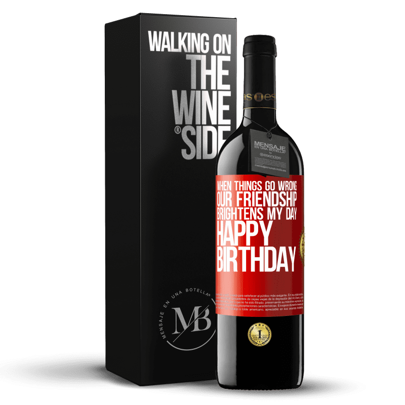 24,95 € Free Shipping | Red Wine RED Edition Crianza 6 Months When things go wrong, our friendship brightens my day. Happy Birthday Red Label. Customizable label Aging in oak barrels 6 Months Harvest 2018 Tempranillo
