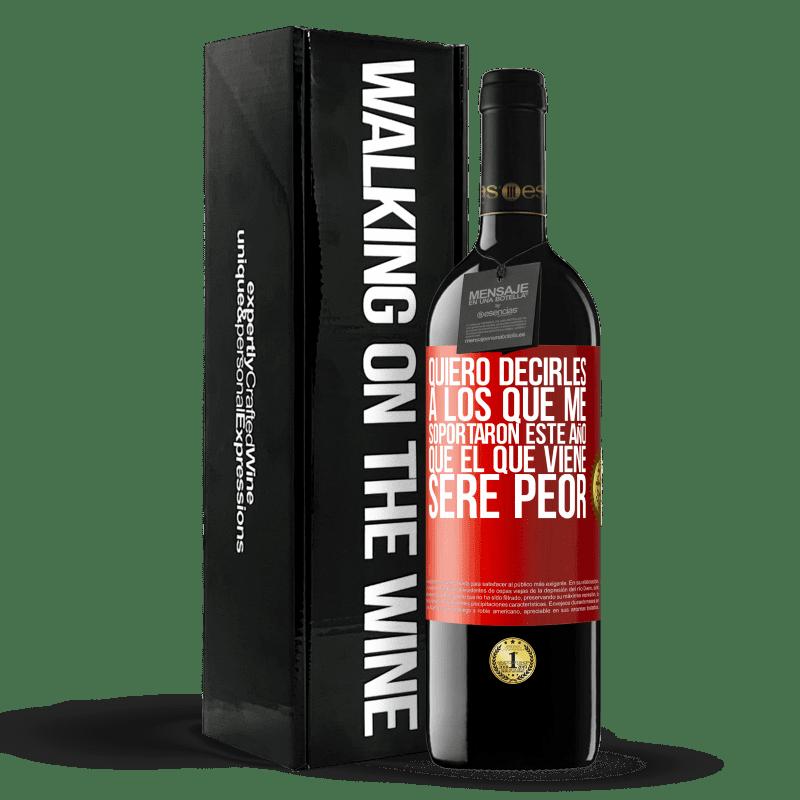 24,95 € Envoi gratuit | Vin rouge Édition RED Crianza 6 Mois Je veux dire à ceux qui m'ont soutenu cette année, que l'année prochaine je serai pire Étiquette Rouge. Étiquette personnalisable Vieillissement en fûts de chêne 6 Mois Récolte 2018 Tempranillo