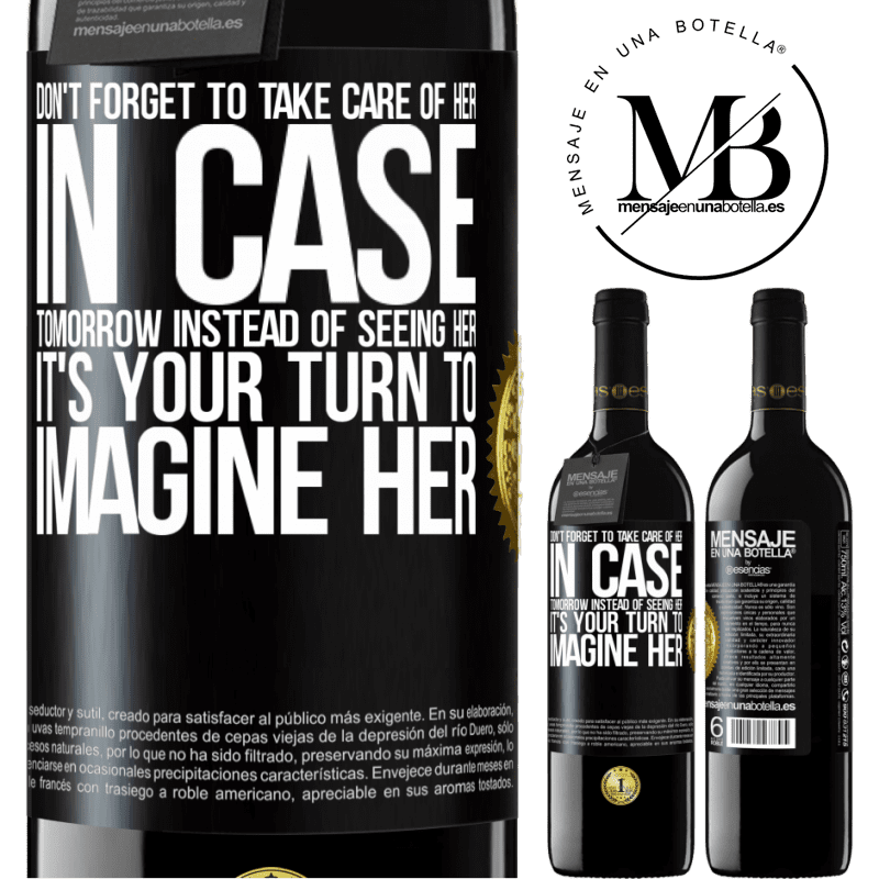 24,95 € Free Shipping | Red Wine RED Edition Crianza 6 Months Don't forget to take care of her, in case tomorrow instead of seeing her, it's your turn to imagine her Black Label. Customizable label Aging in oak barrels 6 Months Harvest 2018 Tempranillo