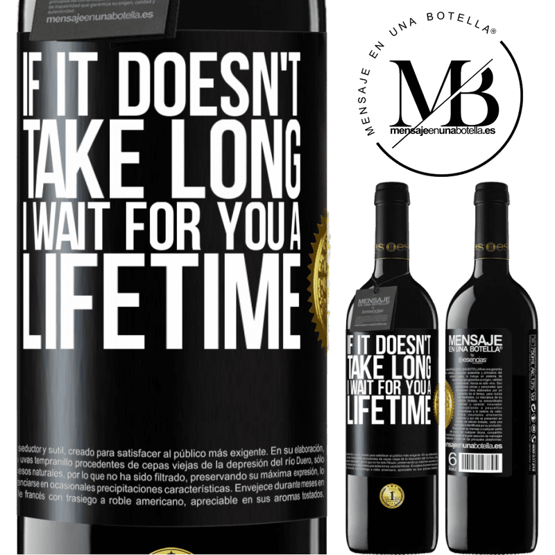 24,95 € Free Shipping | Red Wine RED Edition Crianza 6 Months If it doesn't take long, I wait for you a lifetime Black Label. Customizable label Aging in oak barrels 6 Months Harvest 2018 Tempranillo