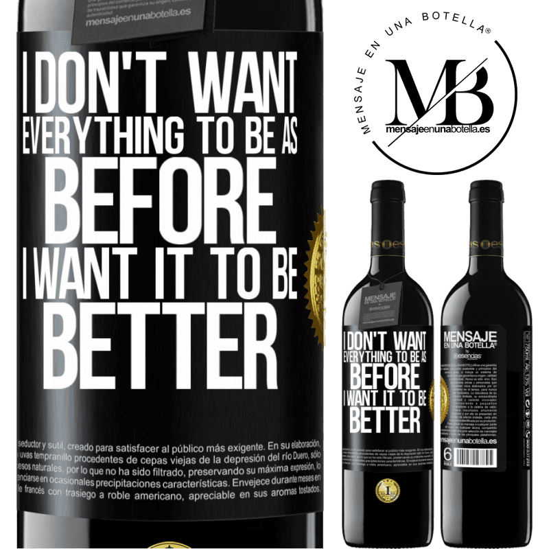 24,95 € Free Shipping | Red Wine RED Edition Crianza 6 Months I don't want everything to be as before, I want it to be better Black Label. Customizable label Aging in oak barrels 6 Months Harvest 2018 Tempranillo