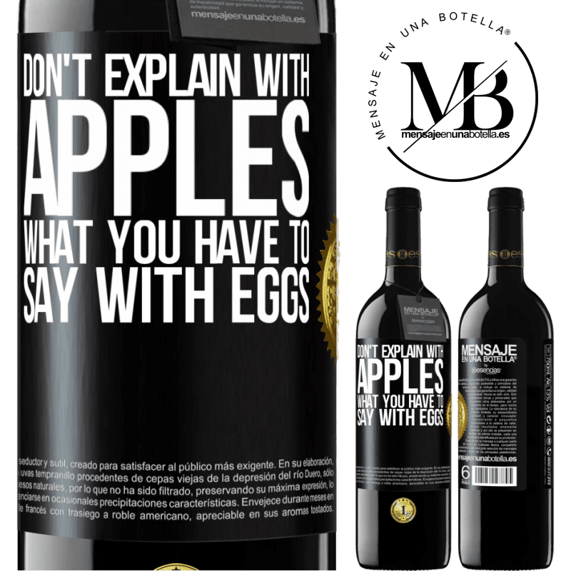 24,95 € Free Shipping | Red Wine RED Edition Crianza 6 Months Don't explain with apples what you have to say with eggs Black Label. Customizable label Aging in oak barrels 6 Months Harvest 2018 Tempranillo