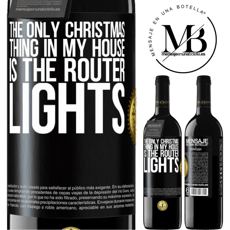 24,95 € Free Shipping   Red Wine RED Edition Crianza 6 Months The only Christmas thing in my house is the router lights Black Label. Customizable label Aging in oak barrels 6 Months Harvest 2018 Tempranillo