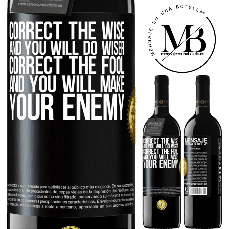 24,95 € Free Shipping | Red Wine RED Edition Crianza 6 Months Correct the wise and you will do wiser, correct the fool and you will make your enemy Black Label. Customizable label Aging in oak barrels 6 Months Harvest 2018 Tempranillo