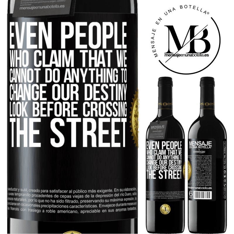 24,95 € Free Shipping   Red Wine RED Edition Crianza 6 Months Even people who claim that we cannot do anything to change our destiny, look before crossing the street Black Label. Customizable label Aging in oak barrels 6 Months Harvest 2018 Tempranillo