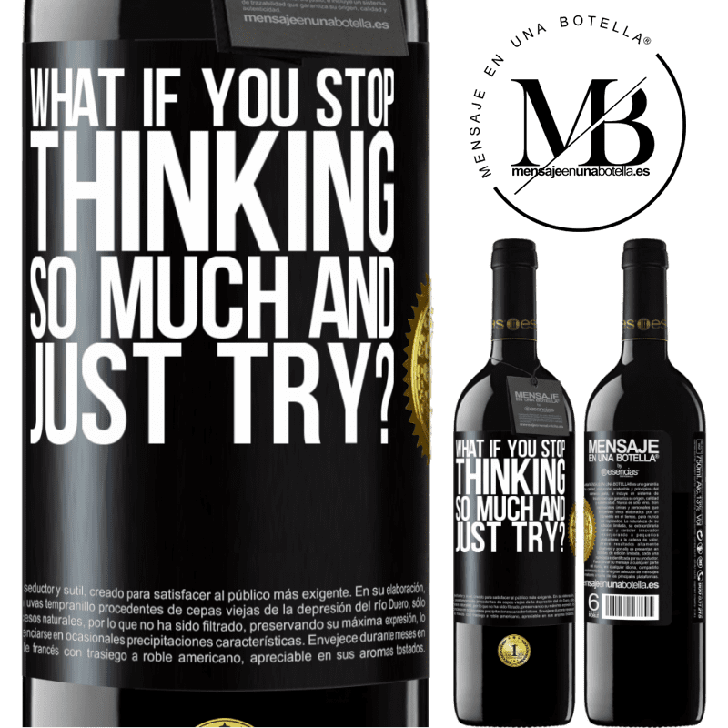 24,95 € Free Shipping | Red Wine RED Edition Crianza 6 Months what if you stop thinking so much and just try? Black Label. Customizable label Aging in oak barrels 6 Months Harvest 2018 Tempranillo