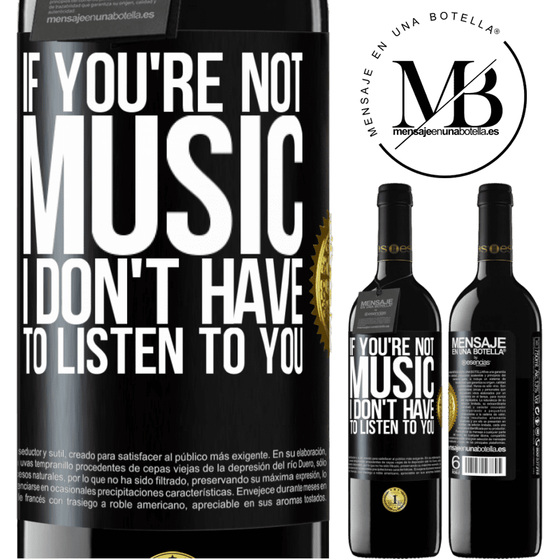 24,95 € Free Shipping | Red Wine RED Edition Crianza 6 Months If you're not music, I don't have to listen to you Black Label. Customizable label Aging in oak barrels 6 Months Harvest 2018 Tempranillo