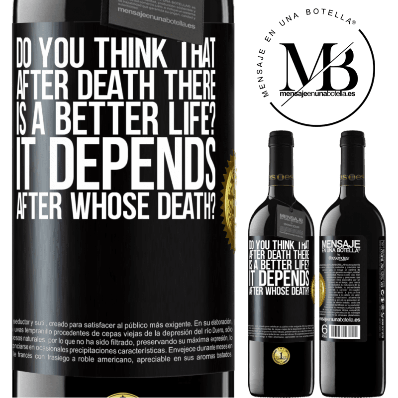 24,95 € Free Shipping   Red Wine RED Edition Crianza 6 Months do you think that after death there is a better life? It depends, after whose death? Black Label. Customizable label Aging in oak barrels 6 Months Harvest 2018 Tempranillo