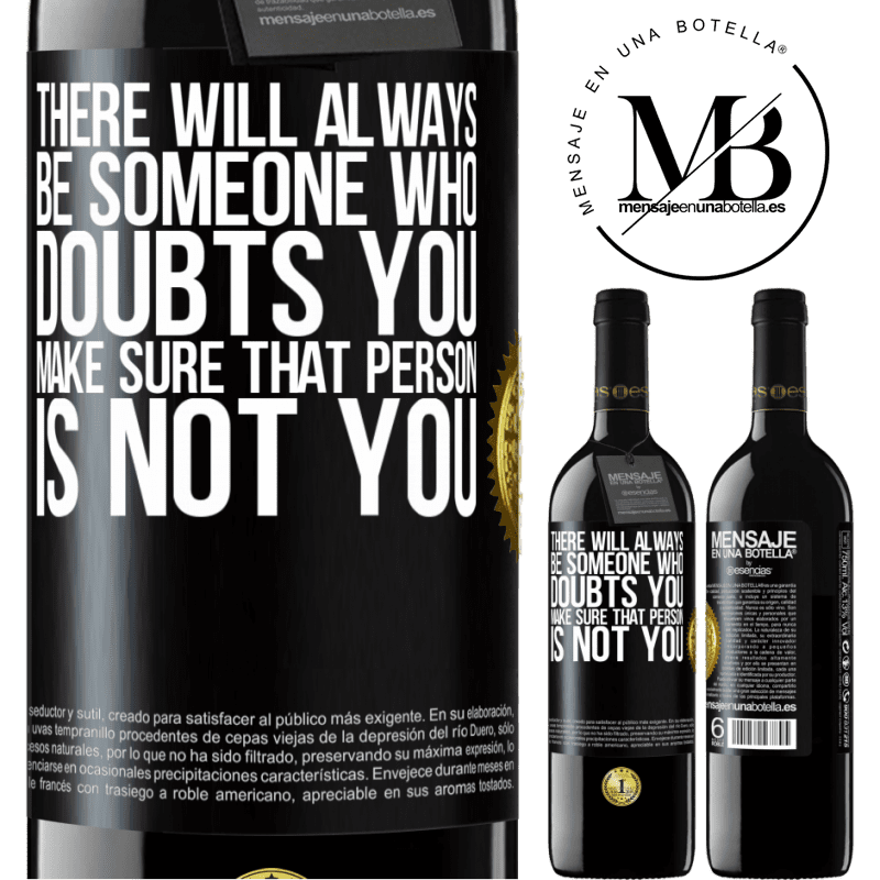 24,95 € Free Shipping | Red Wine RED Edition Crianza 6 Months There will always be someone who doubts you. Make sure that person is not you Black Label. Customizable label Aging in oak barrels 6 Months Harvest 2018 Tempranillo