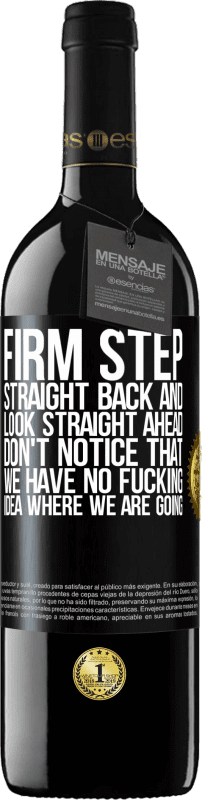 24,95 € Free Shipping | Red Wine RED Edition Crianza 6 Months Firm step, straight back and look straight ahead. Don't notice that we have no fucking idea where we are going Black Label. Customizable label Aging in oak barrels 6 Months Harvest 2018 Tempranillo