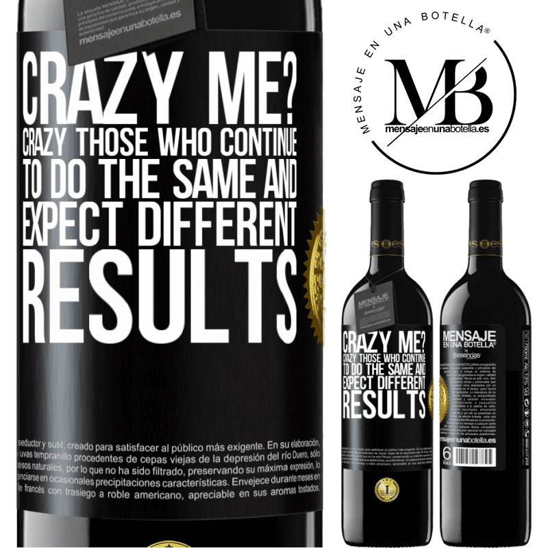 24,95 € Free Shipping | Red Wine RED Edition Crianza 6 Months crazy me? Crazy those who continue to do the same and expect different results Black Label. Customizable label Aging in oak barrels 6 Months Harvest 2018 Tempranillo