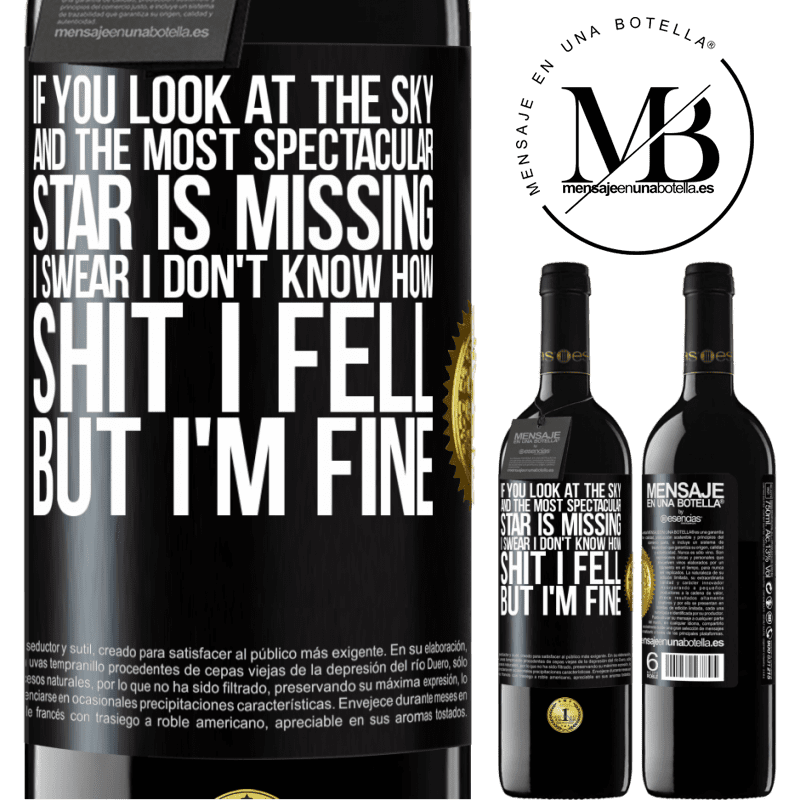 24,95 € Free Shipping   Red Wine RED Edition Crianza 6 Months If you look at the sky and the most spectacular star is missing, I swear I don't know how shit I fell, but I'm fine Black Label. Customizable label Aging in oak barrels 6 Months Harvest 2018 Tempranillo