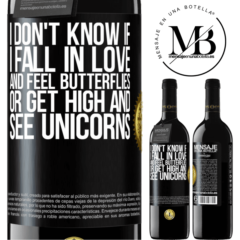 24,95 € Free Shipping | Red Wine RED Edition Crianza 6 Months I don't know if I fall in love and feel butterflies or get high and see unicorns Black Label. Customizable label Aging in oak barrels 6 Months Harvest 2018 Tempranillo