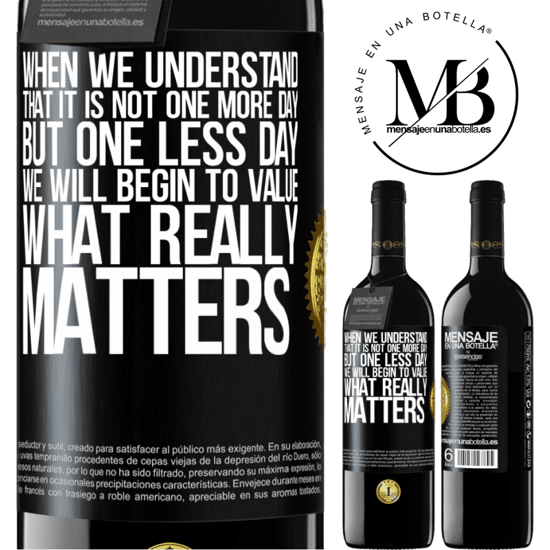 24,95 € Free Shipping | Red Wine RED Edition Crianza 6 Months When we understand that it is not one more day but one less day, we will begin to value what really matters Black Label. Customizable label Aging in oak barrels 6 Months Harvest 2018 Tempranillo