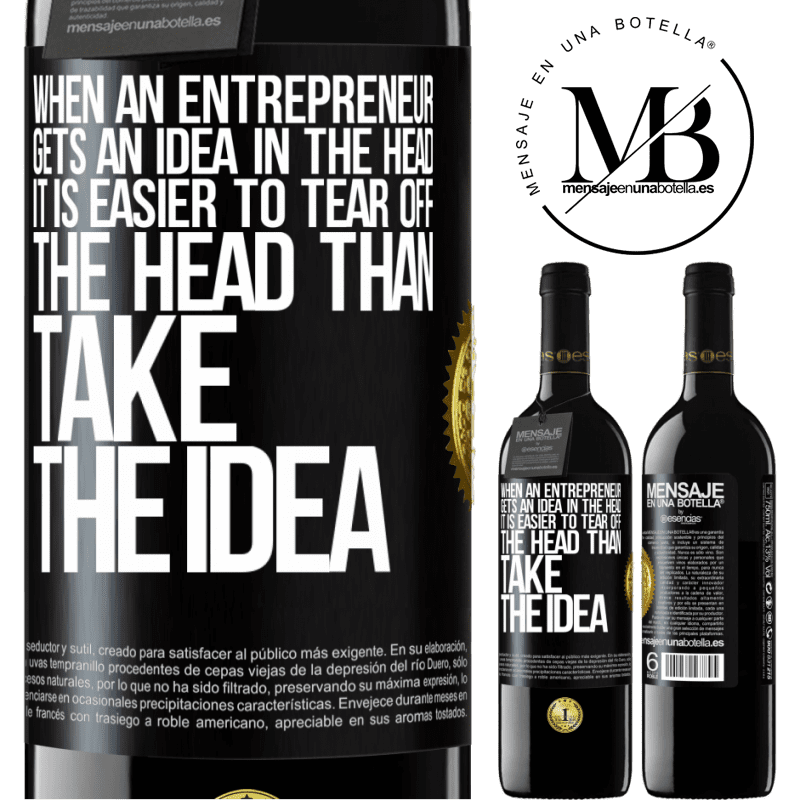 24,95 € Free Shipping | Red Wine RED Edition Crianza 6 Months When an entrepreneur gets an idea in the head, it is easier to tear off the head than take the idea Black Label. Customizable label Aging in oak barrels 6 Months Harvest 2018 Tempranillo