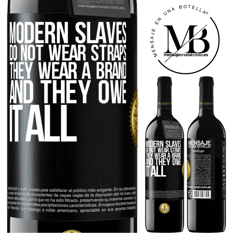 24,95 € Free Shipping | Red Wine RED Edition Crianza 6 Months Modern slaves do not wear straps. They wear a brand and they owe it all Black Label. Customizable label Aging in oak barrels 6 Months Harvest 2018 Tempranillo