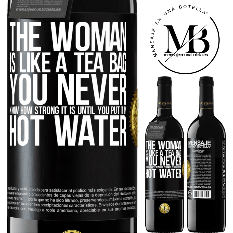24,95 € Free Shipping | Red Wine RED Edition Crianza 6 Months The woman is like a tea bag. You never know how strong it is until you put it in hot water Black Label. Customizable label Aging in oak barrels 6 Months Harvest 2018 Tempranillo