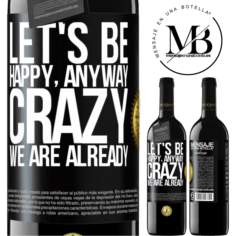 24,95 € Free Shipping | Red Wine RED Edition Crianza 6 Months Let's be happy, total, crazy we are already Black Label. Customizable label Aging in oak barrels 6 Months Harvest 2018 Tempranillo