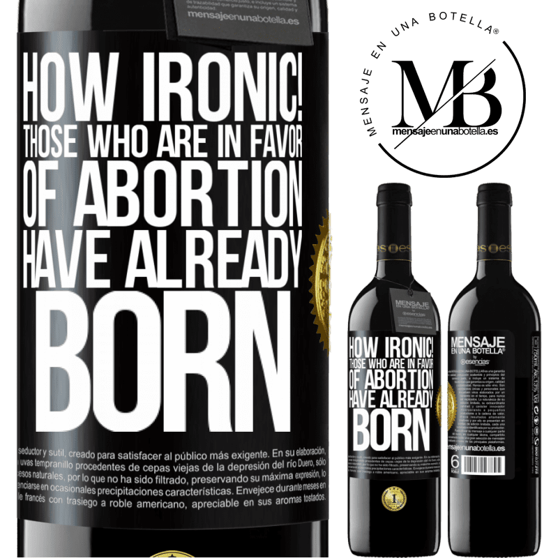24,95 € Free Shipping | Red Wine RED Edition Crianza 6 Months How ironic! Those who are in favor of abortion are already born Black Label. Customizable label Aging in oak barrels 6 Months Harvest 2018 Tempranillo
