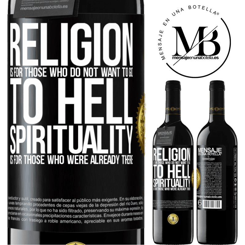 24,95 € Free Shipping | Red Wine RED Edition Crianza 6 Months Religion is for those who do not want to go to hell. Spirituality is for those who were already there Black Label. Customizable label Aging in oak barrels 6 Months Harvest 2018 Tempranillo
